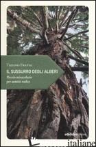 SUSSURRO DEGLI ALBERI. PICCOLO MIRACOLARIO PER UOMINI RADICE (IL) - FRATUS TIZIANO