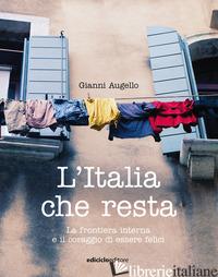 ITALIA CHE RESTA. LA FRONTIERA INTERNA E IL CORAGGIO DI ESSERE FELICI (L') - AUGELLO GIANNI