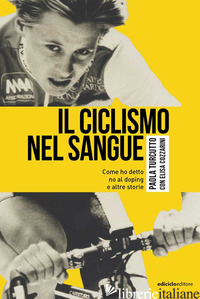 CICLISMO NEL SANGUE. COME HO DETTO DI NO AL DOPING E ALTRE STORIE (IL) - TURCUTTO PAOLA