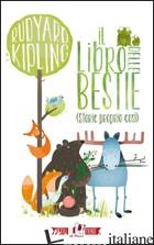 LIBRO DELLE BESTIE (STORIE PROPRIO COSI). EDIZ. ILLUSTRATA (IL) - KIPLING RUDYARD