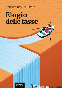 ELOGIO DELLE TASSE - PALLANTE FRANCESCO