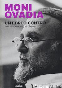 EBREO CONTRO (UN) - OVADIA MONI; PEPINO L. (CUR.)