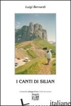 CANTI DI SILIAN (I) - BERNARDI LUIGI