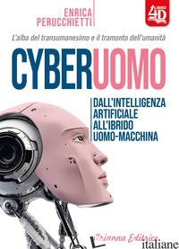CYBERUOMO. DALL'INTELLIGENZA ARTIFICIALE ALL'IBRIDO UOMO-MACCHINA. L'ALBA DEL TR - PERUCCHIETTI ENRICA