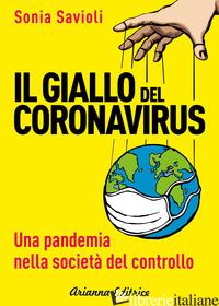 GIALLO DEL CORONAVIRUS. UNA PANDEMIA NELLA SOCIETA' DEL CONTROLLO (IL) - SAVIOLI SONIA