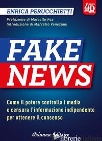 FAKE NEWS 4D. COME IL POTERE CONTROLLA I MEDIA E CENSURA L'INFORMAZIONE INDIPEND - PERUCCHIETTI ENRICA
