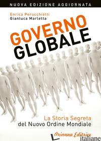 GOVERNO GLOBALE. LA STORIA SEGRETA DEL NUOVO ORDINE MONDIALE - PERUCCHIETTI ENRICA; MARLETTA GIANLUCA
