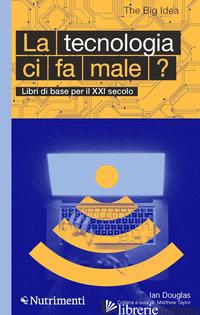 TECNOLOGIA CI FA MALE? (LA) - DOUGLAS IAN