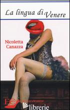LINGUA DI VENERE (LA) - CANAZZA NICOLETTA