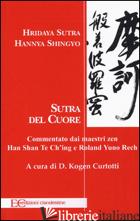 HRIDAYA SUTRA, HANNYA SHINGYO. SUTRA DEL CUORE. COMMENTATO DAI MAESTRI ZEN HAN S - CURTOTTI KOGEN D. (CUR.)