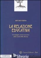 RELAZIONE EDUCATIVA. UN'INDAGINE STORICO-TEORETICA SULLA SCUOLA DELLA RIFORMA (L - VERNA ARTURO