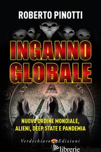 INGANNO GLOBALE. NUOVO ORDINE MONDIALE, ALIENI, DEEP STATE E PANDEMIA - PINOTTI ROBERTO