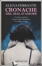 CRONACHE DEL MAL D'AMORE: L'AMORE MOLESTO-I GIORNI DELL'ABBANDONO-LA FIGLIA OSCU - FERRANTE ELENA