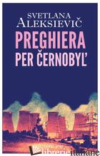 PREGHIERA PER CERNOBYL'. CRONACA DEL FUTURO - ALEKSIEVIC SVETLANA