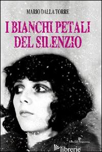 BIANCHI PETALI DEL SILENZIO (I) - DALLA TORRE MARIO