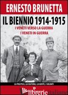 BIENNIO 1914-1915. I VENETI VERSO LA GUERRA I VENETI IN GUERRA. LA POLITICA, LA  - BRUNETTA ERNESTO