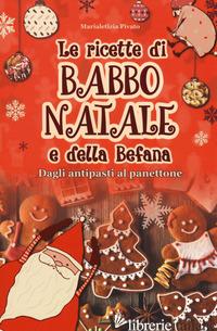 RICETTE DI BABBO NATALE E DELLA BEFANA (LE) - PIVATO MARIALETIZIA