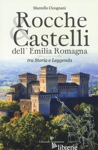 ROCCHE & CASTELLI DELL'EMILIA ROMAGNA TRA STORIA E LEGGENDA - CICOGNANI MARCELLO