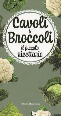 CAVOLI & BROCCOLI. IL PICCOLO RICETTARIO -