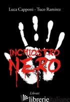 INCHIOSTRO NERO. 17 STORIE SPORCHE DI VITA - CAPPONI LUCA; RAMIREZ TUCO