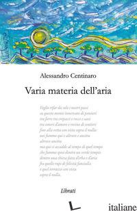 VARIA MATERIA DELL'ARIA - CENTINARO ALESSANDRO