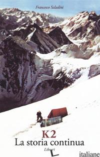 K2. LA STORIA CONTINUA - SALADINI FRANCESCO