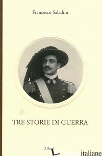 TRE STORIE DI GUERRA - SALADINI FRANCESCO
