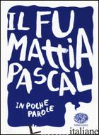 IL FU MATTIA PASCAL DA LUIGI PIRANDELLO - MOROSINOTTO DAVIDE
