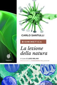 BIOMIMETICA. LA LEZIONE DELLA NATURA. ECOSOSTENIBILITA', DESIGN E CICLI PRODUTTI - SANTULLI CARLO; MILANI L. (CUR.)