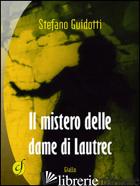 MISTERO DELLE DAME DI LAUTREC (IL) - GUIDOTTI STEFANO