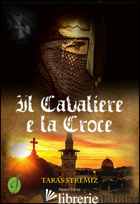 CAVALIERE E LA CROCE (IL) - STREMIZ TARAS