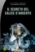 SEGRETO DEL CALICE D'ARGENTO (IL) - SAETTA LOREDANA