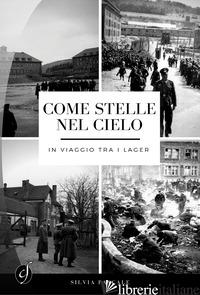 COME STELLE NEL CIELO. IN VIAGGIO TRA I LAGER - PASCALE SILVIA