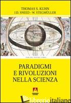 PARADIGMI E RIVOLUZIONI NELLA SCIENZA - KUHN THOMAS S.; SNEED JOSEPH D.; STEGMULLER WOLFGANG