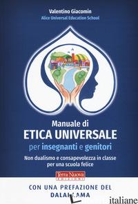 MANUALE DI ETICA UNIVERSALE PER INSEGNANTI E GENITORI. NON DUALISMO E CONSAPEVOL - GIACOMIN VALENTINO