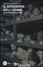 DISONORE DELL'UOMO. DOCUMENTI SULLE SS (IL) - SCHNABEL REIMUND