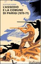 ASSEDIO E LA COMUNE DI PARIGI (1870-1871) (L') - HORNE ALISTAIR