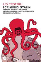 CRIMINI DI STALIN. TERRORE, ACCUSE E PROCESSI: L'EPURAZIONE DEL PARTITO COMUNIST - TROTSKY LEV