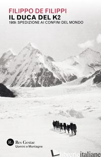 DUCA DEL K2. 1909: SPEDIZIONE AI CONFINI DEL MONDO (IL) - DE FILIPPI FILIPPO