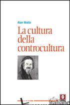 CULTURA DELLA CONTROCULTURA (LA) - WATTS ALAN W.