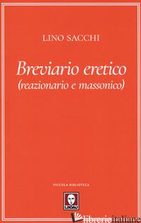 BREVIARIO ERETICO (REAZIONARIO E MASSONICO) - SACCHI LINO
