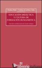 EDUCACION DIDACTICA Y CULTURA DE FORMACION HUMANISTICA. UN NUEVO PROFESOR PARA L - MULE' PAOLINA; ROSA CUBO CRISTINA DE LA