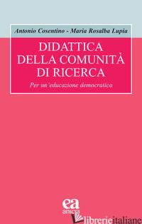 DIDATTICA DELLA COMUNITA' DI RICERCA - COSENTINO ANTONIO; LUPIA MARIA ROSALBA