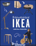 REINVENTARE IKEA. EDIZ. ILLUSTRATA - BRUNO ISABELLE; BAILLET CHRISTINE