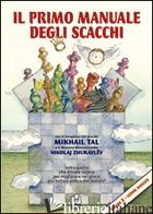 PRIMO MANUALE DEGLI SCACCHI. LEZIONI (IL). VOL. 2 - TAL MIKHAIL; ZHURAVLEV NIKOLAJ