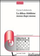 DIFESA ALEKHINE MOSSA DOPO MOSSA. ALL'ATTACCO CON LA PRIMA MOSSA (LA) - LAKDAWALA CYRUS