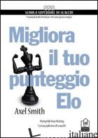 MIGLIORA IL TUO PUNTEGGIO ELO. PUMP UP YOUR RATING. LA TUA PALESTRA DI SCACCHI - SMITH ALEX