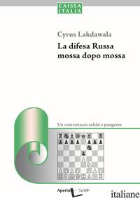 DIFESA RUSSA MOSSA DOPO MOSSA. UN CONTRATTACCO SOLIDO E PUNGENTE (LA) - LAKDAWALA CYRUS