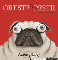 ORESTE LA PESTE. EDIZ. A COLORI - BLABEY AARON