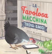 FAVOLOSA MACCHINA TROVA-AMICI. EDIZ. A COLORI (LA) - BLAND NICK